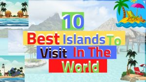 10 Best Islands To Visit In The WorldWorld Travel