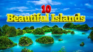 10 Most Beautiful Islands in The World