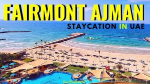 Fairmont Ajman Best luxury hotel in Ajman UAE