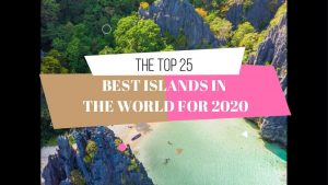 THE TOP 25 BEST ISLANDS IN THE WORLD FOR 2020!(Watch out for the Number 1)
