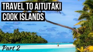 TRAVEL to AITUTAKI, Cook Islands - Welcome to Paradise (Vlog Part 2)