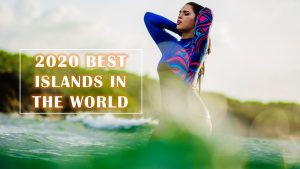 Top 10 Best Islands 2020 that Should Be in Your