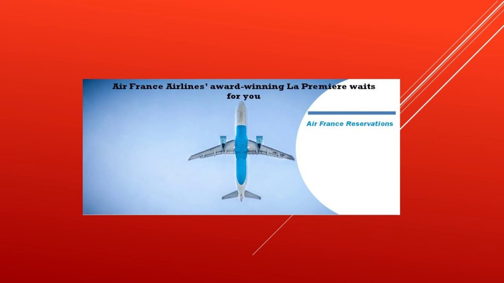 Travel in La Premiere - the Premium class of Air France Airlines