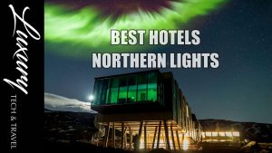 Best Hotels Northern Lights Luxury Hotel to see Northern Lights