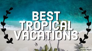 List Top 5 Best Tropical Vacations islands