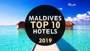 Maldives Best Hotels 2019: TOP 10 Maldives Luxury Resorts