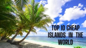 TOP 10 Cheap Islands to Visit In the World. | Top10xo | Dikshita Bhoi