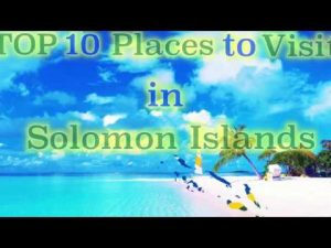 TOP 10 Places to Visit in Solomon Islands