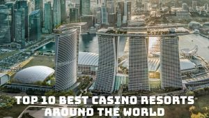 Top 10 Best Casino Resorts in The World