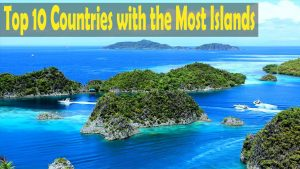 Top 10 Countries with the Most Islands - Beautiful Islands