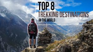 Top 8 Trekking Destinations in the World | A Trekker's Trekking Bucketlist