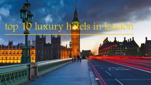 london luxury hotels Top 10 luxury hotels in london