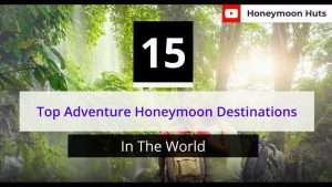 15 Top Adventure Honeymoon Destinations In The World Thrilling