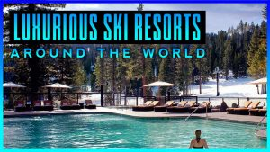 Most Luxurious Ski Resorts In the World | International Edition | Top Tier Lifestyle